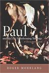 Paul and His Life-Transforming Theology: A Concise Introduction by Roger Mohrlang D.Phil.