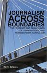Journalism Across Boundaries: The Promises And Challenges Of Transnational And Transborder Journalism by Kevin Grieves