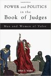 Power and Politics in the Book of Judges: Men and Women of Valor by John C. Yoder