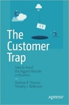 The Customer Trap: How to Avoid the Biggest Mistake in Business by Timothy J. Wilkinson