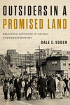 Outsiders in a promised land : religious activists in Pacific Northwest history by Dale E. Soden PhD