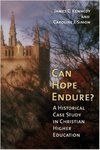 Can Hope Endure? A Historical Case Study in Christian Higher Education by Carol Simon Ph.D.