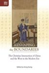 Reshaping the Boundaries : the Christian Intersection of China and the West in the Modern Era