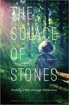 The Solace of Stones : Finding a Way Through Wilderness by Julie Riddle