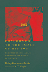 Conformed to the image of His Son: Reconsidering Paul's Theology of Glory in Romans by Haley Goranson Jacob
